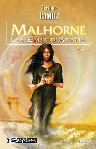Malhorne, Tome 2 : Les Eaux d'Aratta - Jérôme Camut