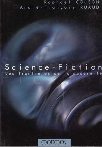 Ruaud Andr�-fran�ois & Colson Rapha�l, Science-fiction - Les fonti�res de la modernit�
