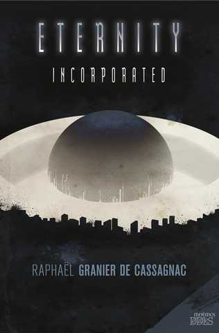 Granier De Cassagnac Raphael, Eternity Incorporated
