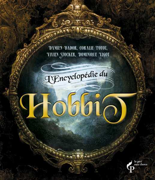 Bador Damien ; Potot Coralie ; Stocker Vivien & Vigot Dominique, L'encyclopedie du Hobbit